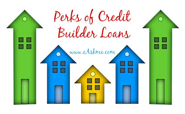 Perks of Credit Builder Loans: eAskme