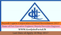 Neyveli Lignite Corporation Limited Recruitment 2017– 131 Executive Engineer, Deputy Executive Engineer