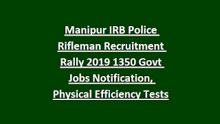 Manipur IRB Police Rifleman Recruitment Rally 2019 1350 Govt Jobs Notification, Physical Efficiency Tests