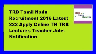 TRB Tamil Nadu Recruitment 2016 Latest 222 Apply Online TN TRB Lecturer, Teacher Jobs Notification
