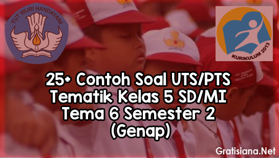 25+ Contoh Soal UTS/PTS Tematik Kelas 5 SD/MI Tema 6 Semester 2 (Genap)