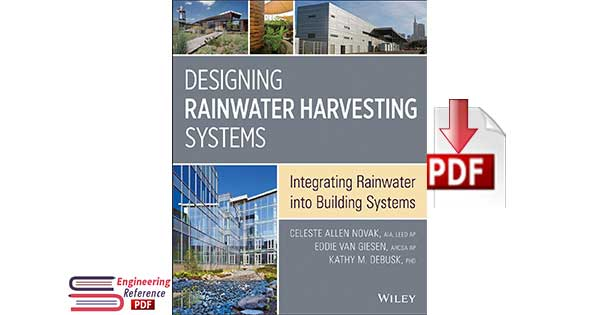 Designing Rainwater Harvesting Systems Integrating Rainwater into Building Systems by Celeste Allen Novak, G. Edward Van Giesen and Kathy M. Debusk