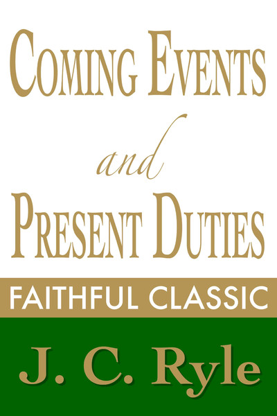 J. C. Ryle-Coming Events & Present Duties-
