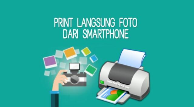 Cara Print Langsung Foto Dari Smartphone