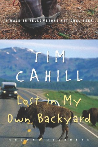 Lost in My Own Backyard  A Walk in Yellowstone National Park (Crown Journeys) by Tim Cahill