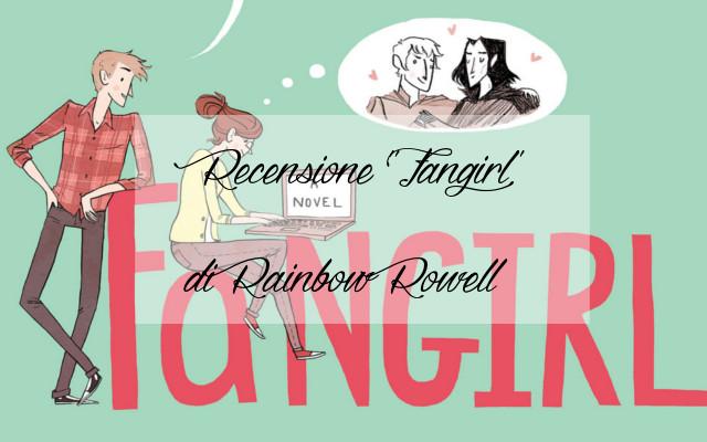 "Recensione | ""Fangirl"" di Rainbow Rowell"