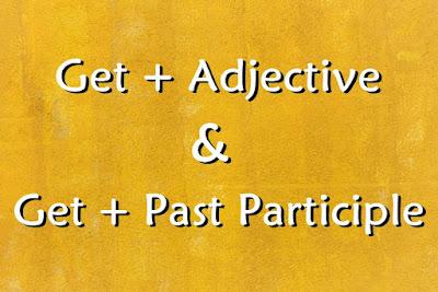 DBI | Get + Adjective & Get + Past Participle