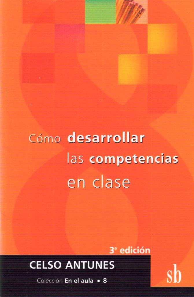 Cómo desarrollar las competencias en clase, 3ra Edición – Celso Antunes