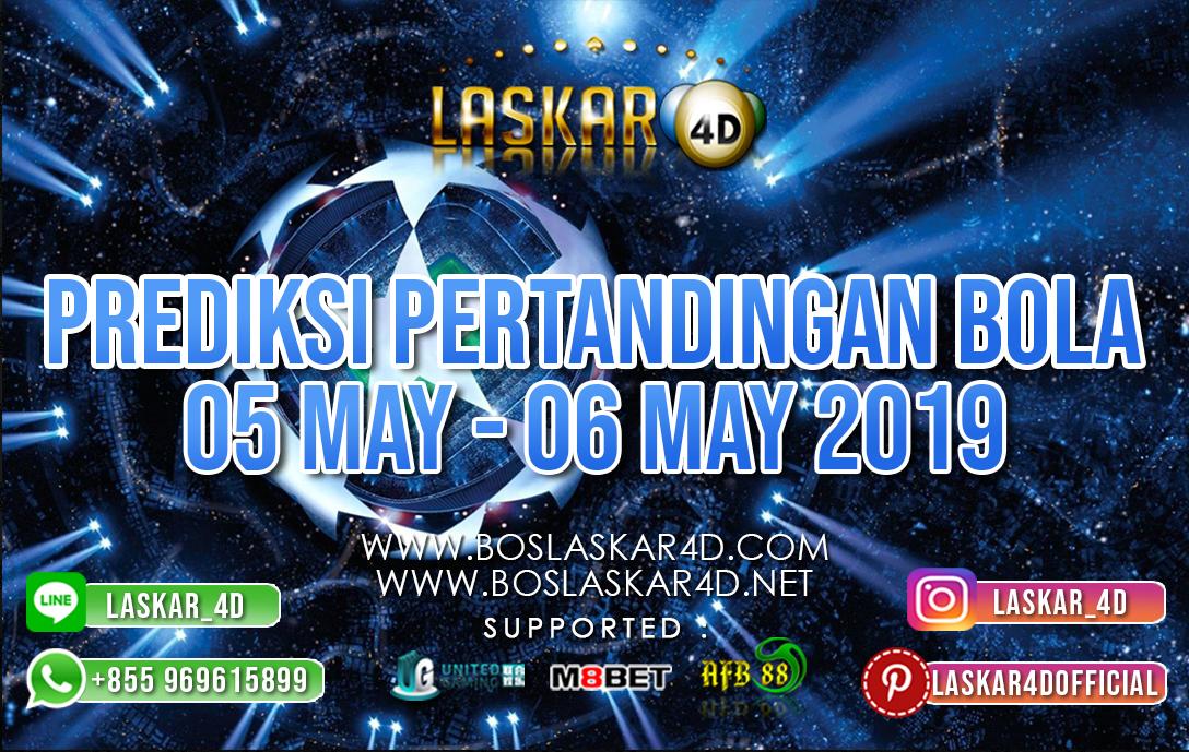 PREDIKSI PERTANDINGAN BOLA 05 MAY – 06 MAY 2019