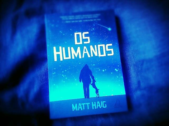 [RESENHA #200] OS HUMANOS - MATT HAIG