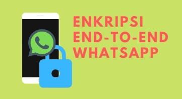 Mengulas Lengkap Apa Itu Enkripsi End-to-end Whatsapp Dan