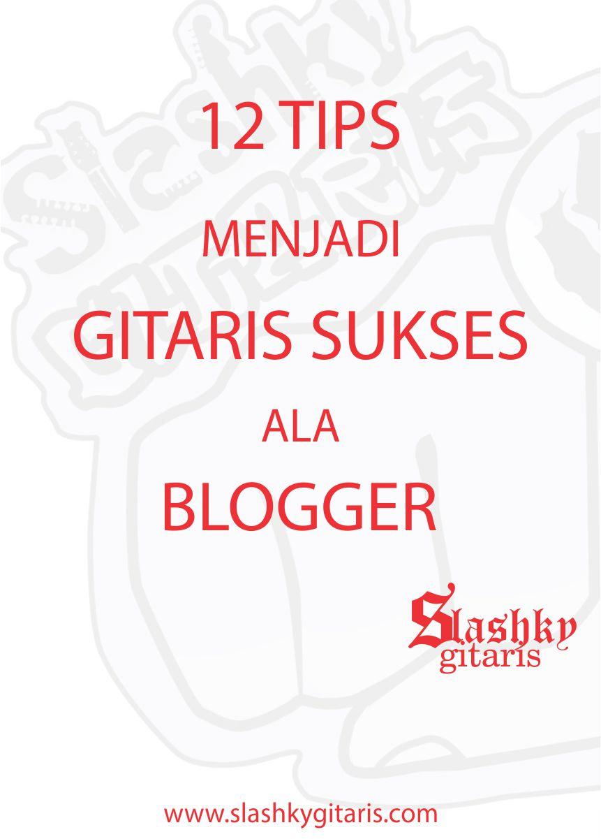 blogger sukses, gitaris terbaik, cara cepat bermain, feeling bermain gitar, blogger, tips blog, tips gitar,