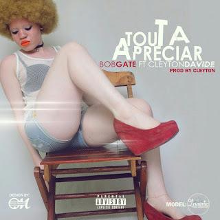 Bob Gate ft Cleyton David - Tou ta apreciar (Guetto Zouk) [Download}