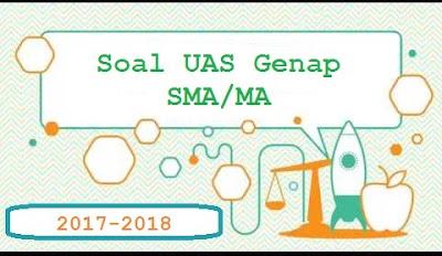 Soal UAS/UKK SMA/MA Kelas 10 Semester 2 Tahun 2018
