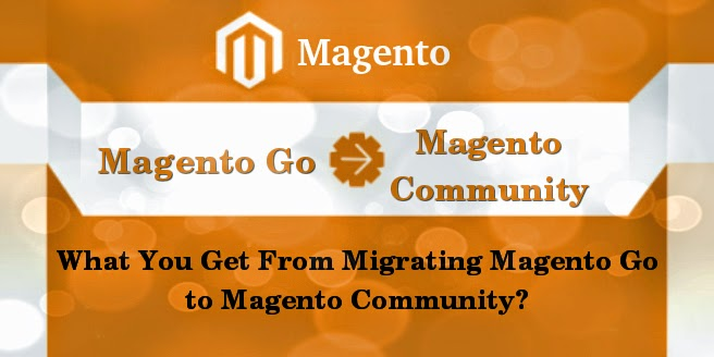 What You Get From Migrating Magento Go to Magento Community?