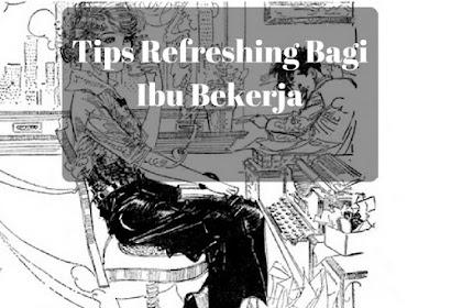 Tips Refreshing Bagi Ibu Bekerja