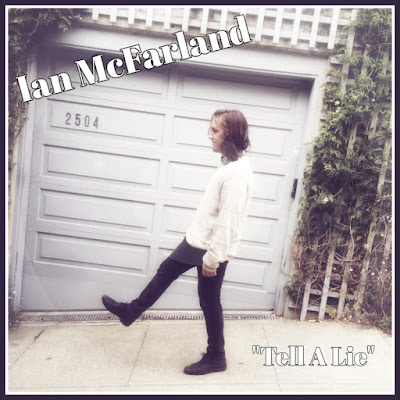 "Singer Songwriter Ian McFarland- and the indie sweetness of ""Tell A Lie"""