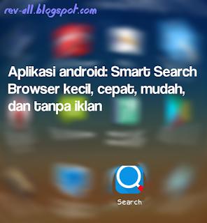Aplikasi android: Smart Search - Browser kecil, cepat, mudah, dan tanpa iklan oleh rev-all.blogspot.com