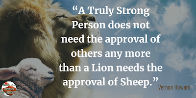 "Quotes About Strength And Motivational Words For Hard Times: ""A truly strong person does not need the approval of others any more than a lion needs the approval of sheep."" - Vernon Howard"