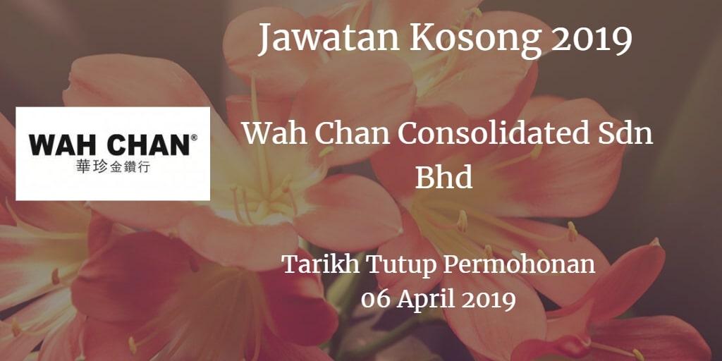 Jawatan Kosong Wah Chan Consolidated Sdn Bhd 06 April 2019