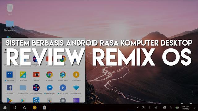 Review RemixOS: Sistem Berbasis Android Rasa Komputer Dekstop!