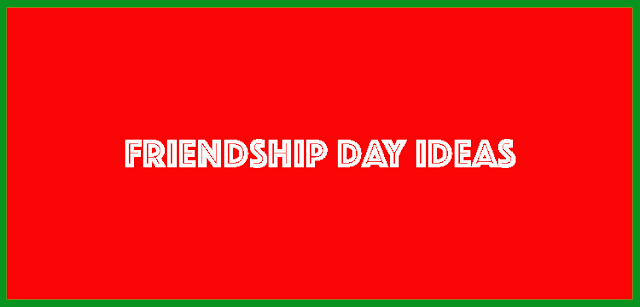 Friendship Day Ideas | 50+ Tips To Get Started 1