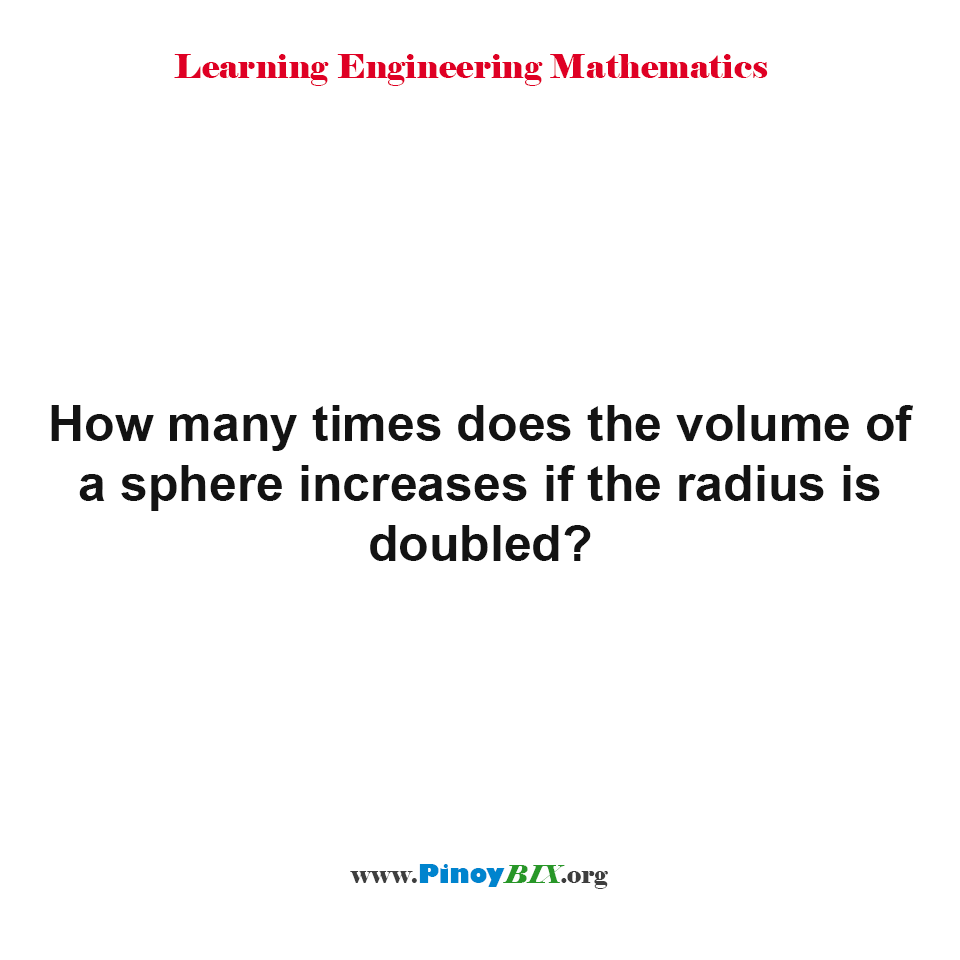 How many times does the volume of a sphere increases if the radius is doubled?