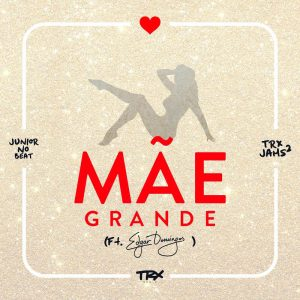 TRX Music Feat. Edgar Domingos - Mãe Grande