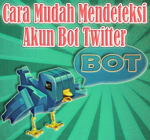 Cara Mudah Mendeteksi Akun Bot Twitter