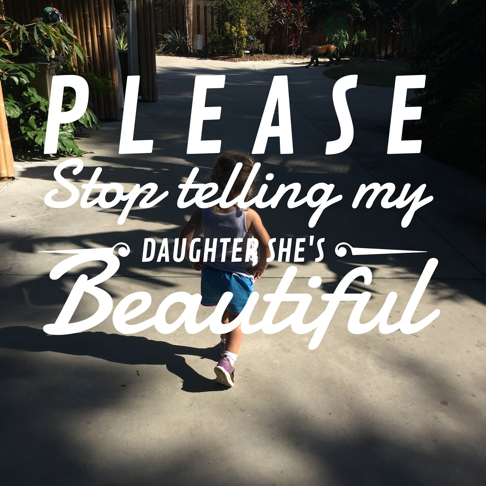 Please Stop Telling Me Your Child Is >> Please Stop Telling My Daughter She S Beautiful Sweet Chaos