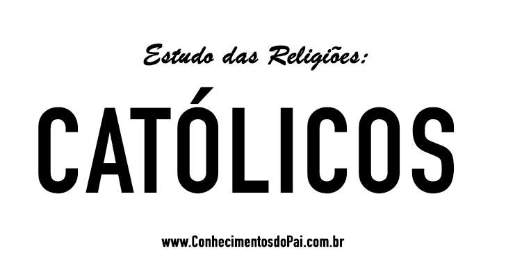 Quem São os Católicos? - Estudo das Religiões - Católicos