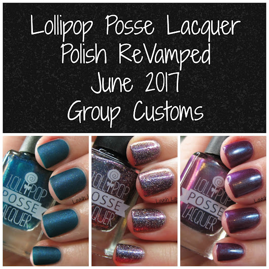June Polish ReVamped Group Customs from Lollipop Posse Lacquer