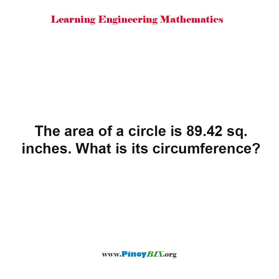 The area of a circle is 89.42 sq. inches. What is its circumference?