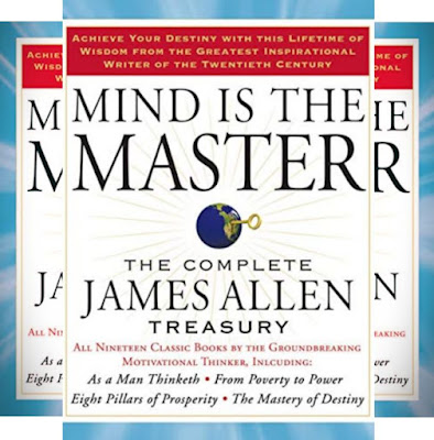 James Allen's Book: Mind is the Master - Classic Collection of Inspirational Works and Motivational Write-Ups