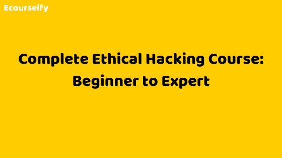 Complete Ethical Hacking Course: Beginner to Expert