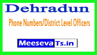 Dehradun Phone Numbers/District Level Officers Phone Numbers Uttarakhand