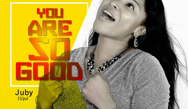 VIDEO: Juby Uju – You Are So Good