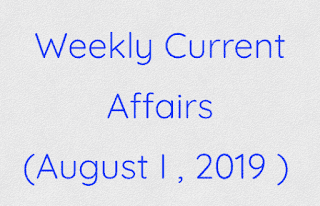 Weekly Current Affairs (August I , 2019 )