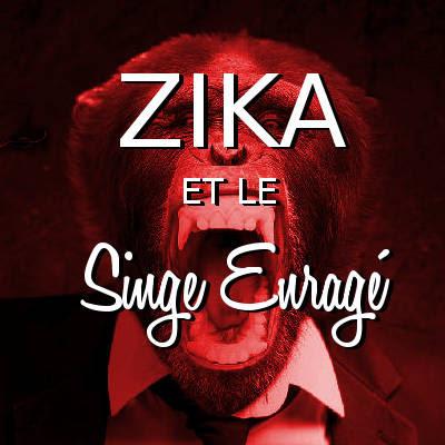 Zika et le Singe Enragé