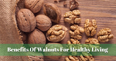 Many Health Edges Of Walnuts For Healthy Living, govthubgk