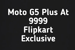 Moto G5 S plus only at 9999 hurry!!! Flipkart exclusive