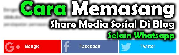 Cara Memasang Share Media Sosial Di Blog Selain Whatsapp