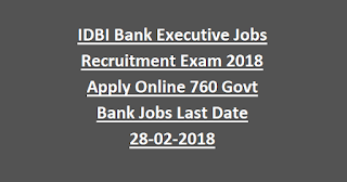 IDBI Bank Executive Jobs Recruitment Exam Notification 2018 Apply Online 760 Govt Bank Jobs