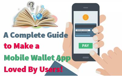 A Complete Guide to make a Mobile Wallet App that will be Loved by Users