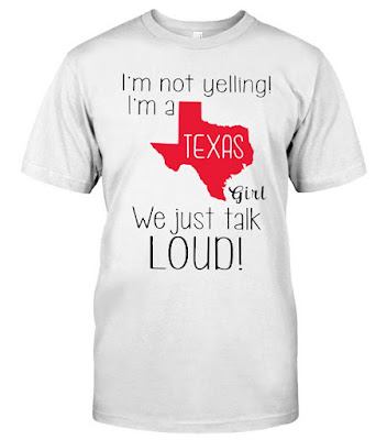 I'm Not Yelling I'm A Texas Girl We Just Talk Loud T Shirts Hoodie Sweatshirt