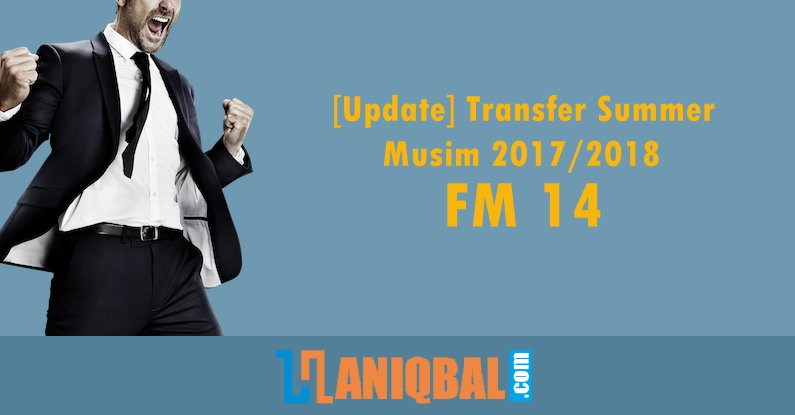 Transfer Pemain, FM 14, Football Manager, Database, DBC, Transfer, 2017, 2018