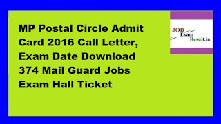 MP Postal Circle Admit Card 2016 Call Letter, Exam Date Download 374 Mail Guard Jobs Exam Hall Ticket