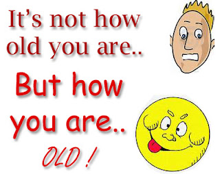 Wish, It is not how old you are but how you are old.