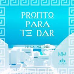 Mika Mendes – Pronto Para Te Dar (2018)