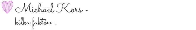 Michael Kors kilka faktów.